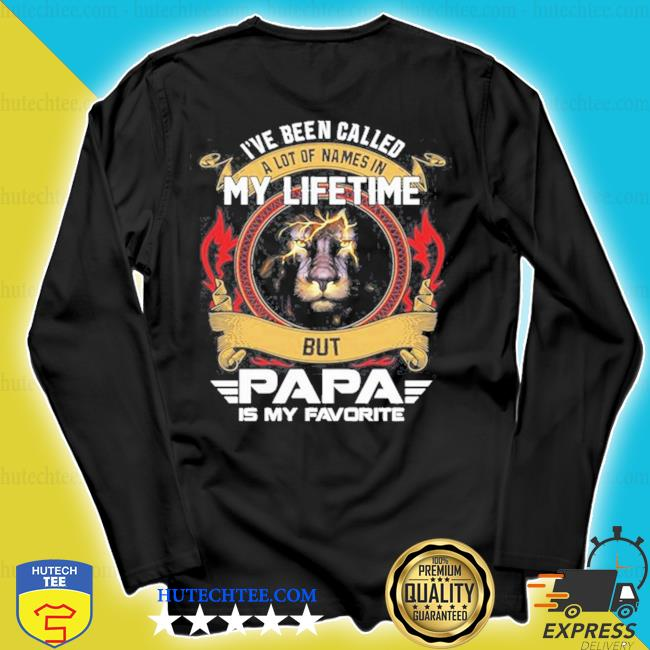 Lion I've been called a lot of names in my lifetime but papa is my favorite s longsleeve