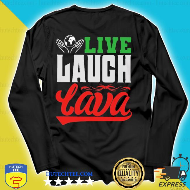 Live laugh lava earth day quote s longsleeve
