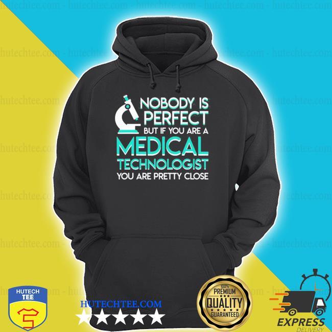 No body perfect if medical technologist pretty close shirt