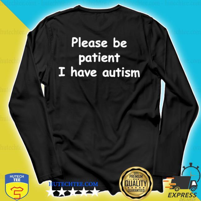 Please be patient I have autism s longsleeve