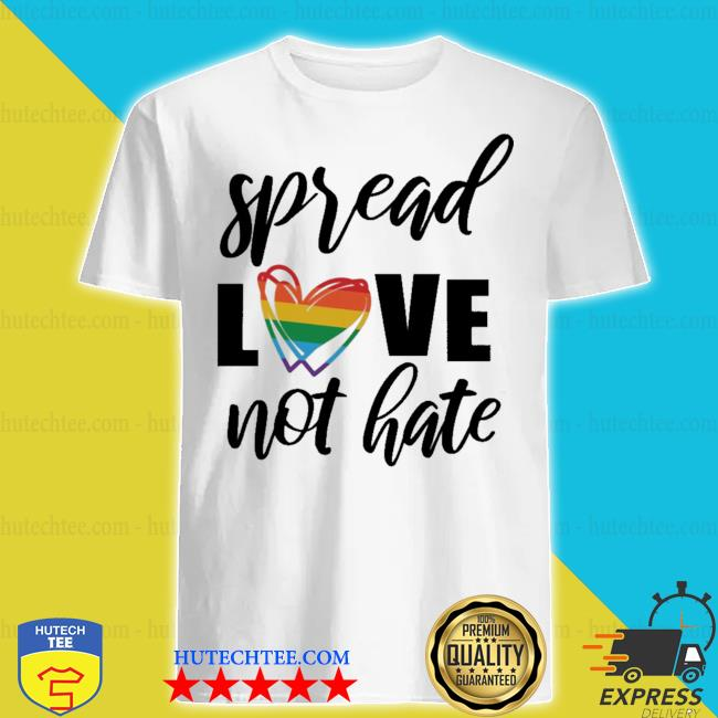 Spread love not hate shirt