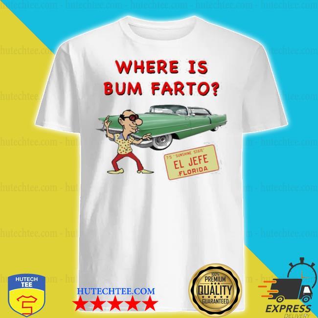 Where is bum farto shirt