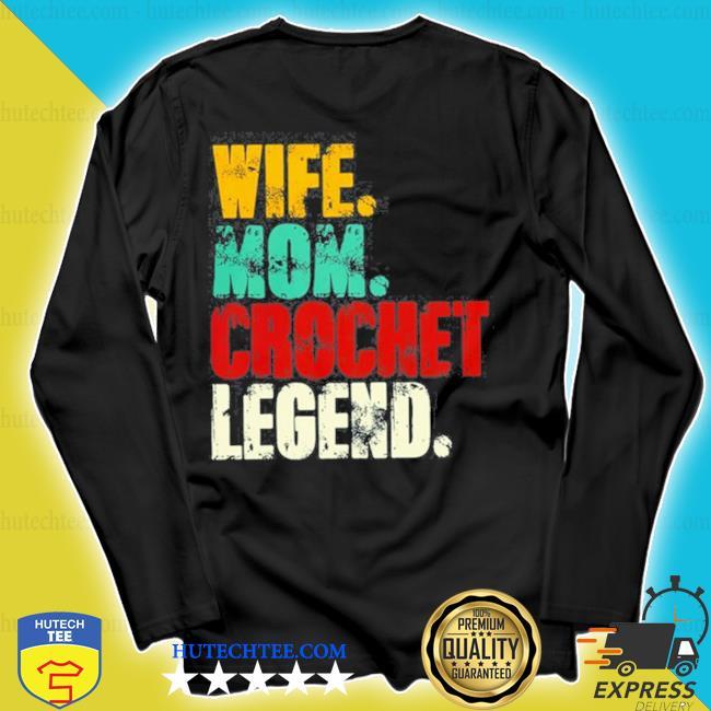 Wife mom crochet legend vintage s longsleeve