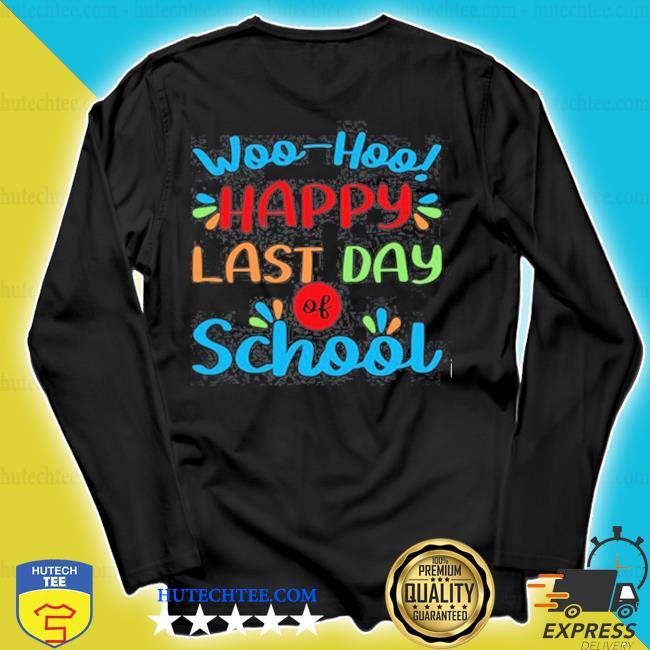 Woo hoo happy last day of school s longsleeve