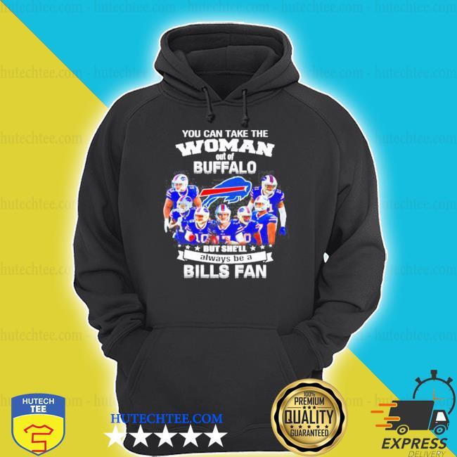 You can take the woman out of buffalo but she'll always be a Bills fan shirt