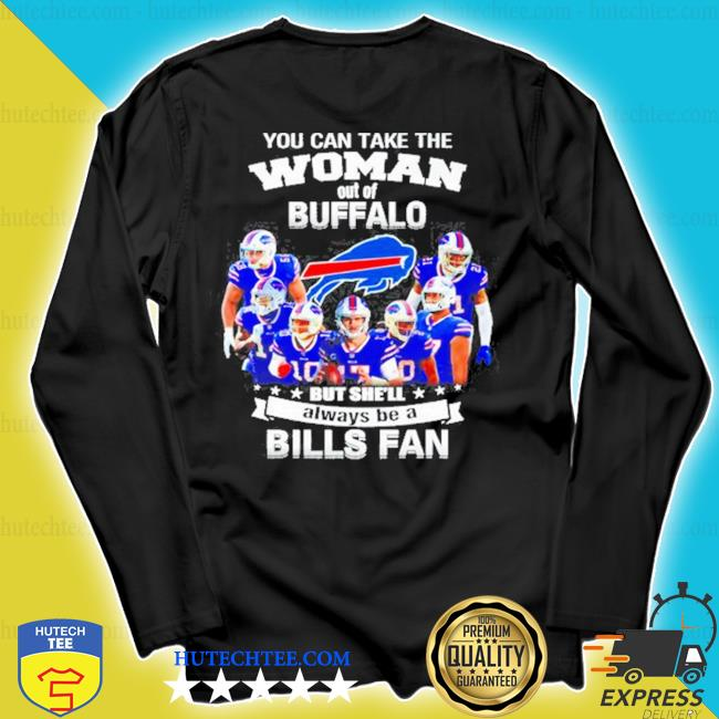 You can take the woman out of buffalo but she'll always be a Bills fan s longsleeve