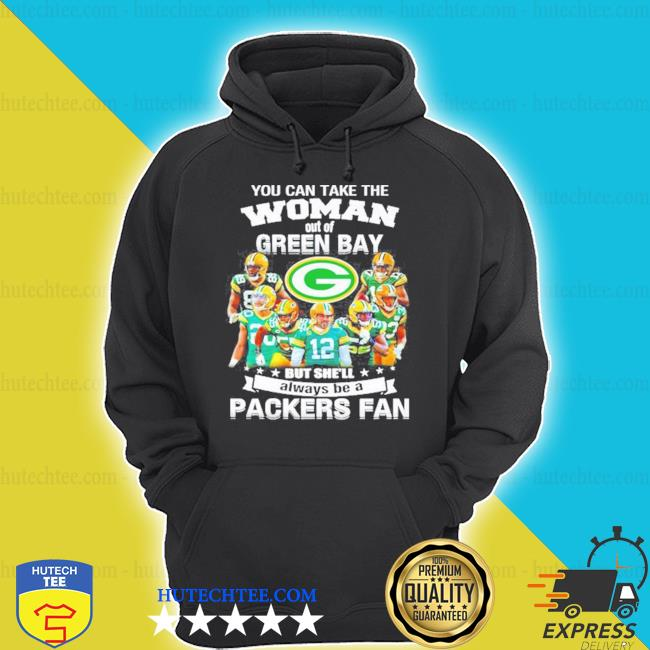 You can take the woman out of green but shell always be a Packers fan shirt