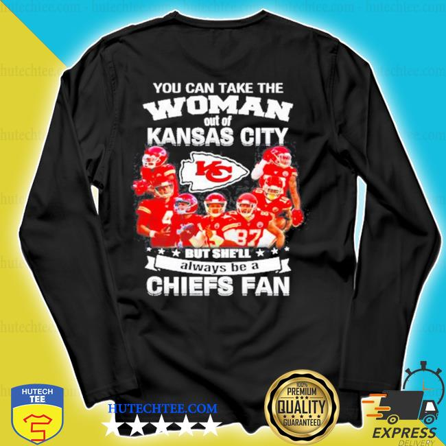 You can take the woman out of Kansas but she'll always be a Chiefs fan s longsleeve