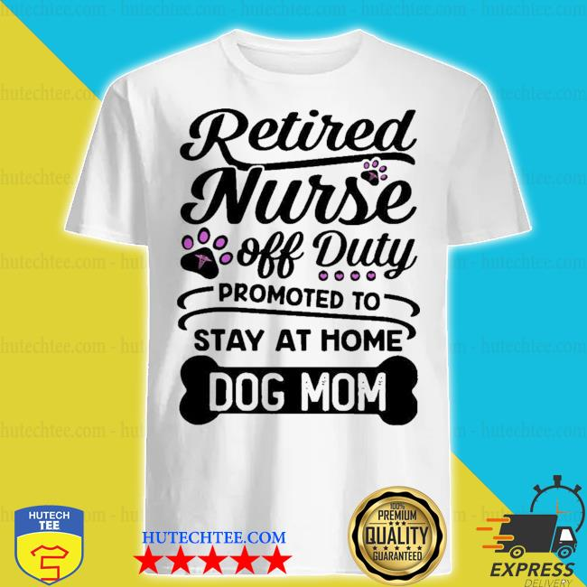 Retired nurse promoted to dog mom shirt