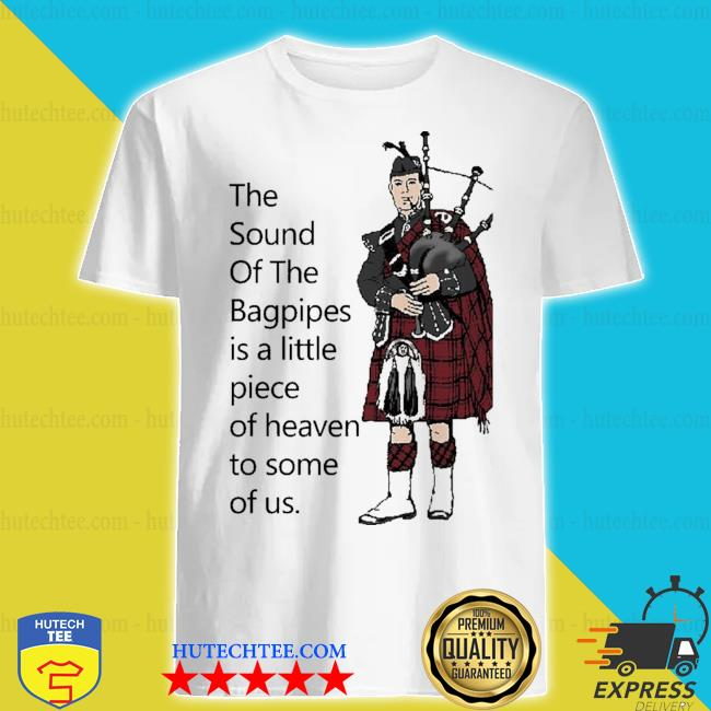 Top the sound of the bagpipes shirt