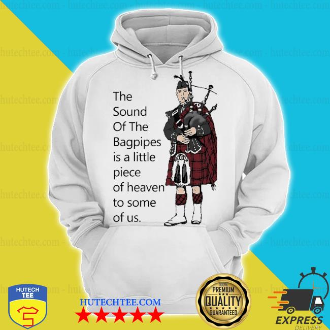 Top the sound of the bagpipes s hoodie