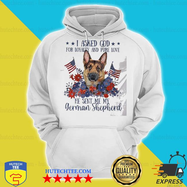 I asked god for loyalty and pure love german Shepherd s hoodie