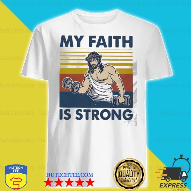 My faith is strong vintage shirt