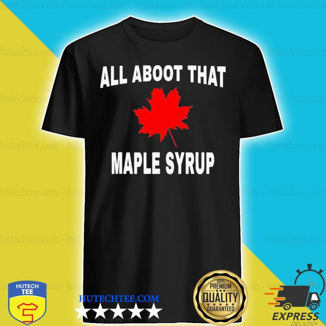 All about that maple syrup shirt