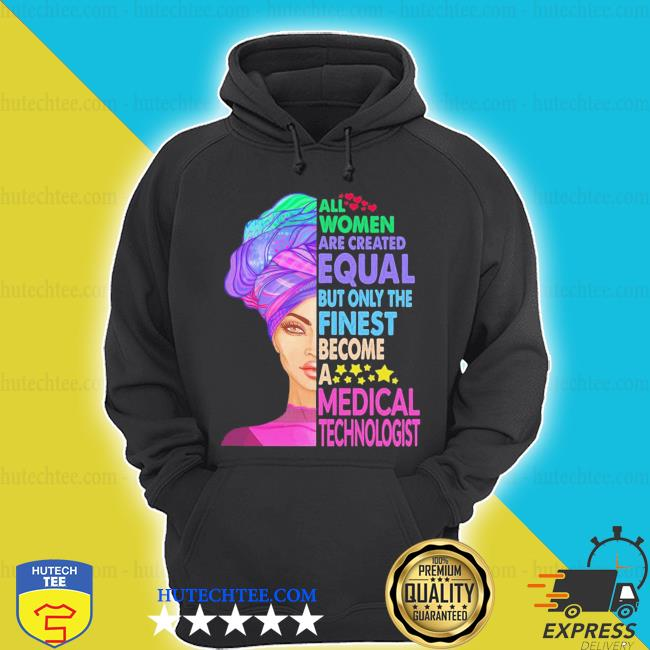 All women equal finest become medical s hoodie