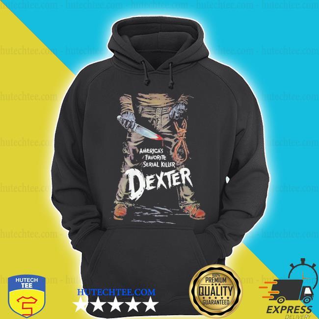 America's favorite serial killer dexter s hoodie