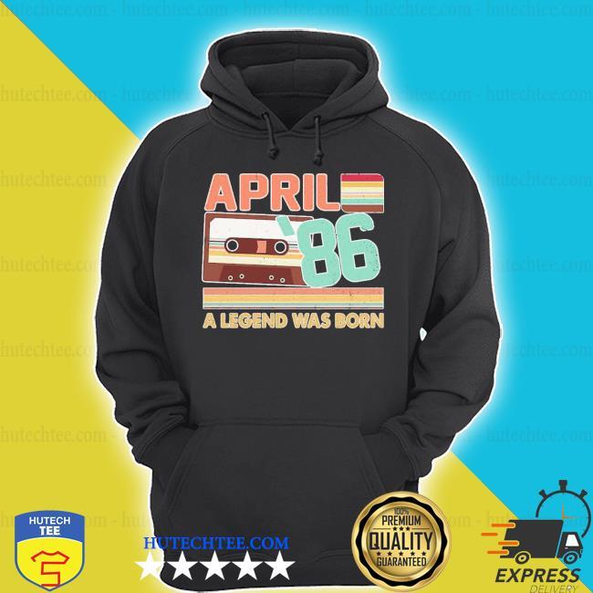 April 1986 a legend was born s hoodie