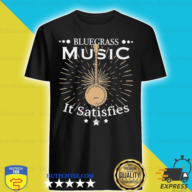 Awesome bluegrass music it satisfies banjo player shirt
