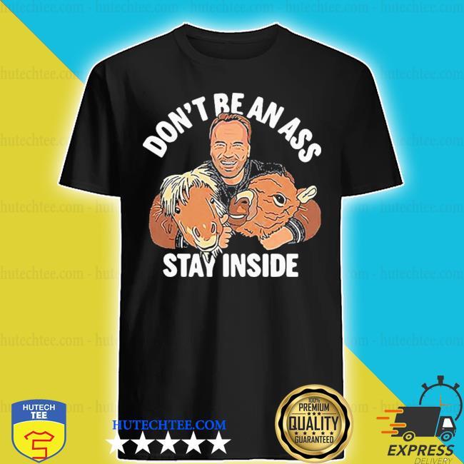 Don't be an ass stay inside shirt