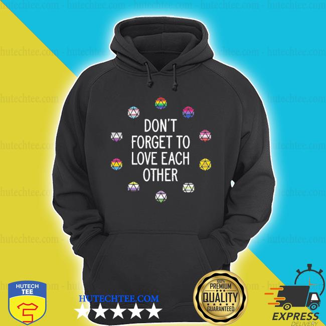 Don't forget to love each other s hoodie