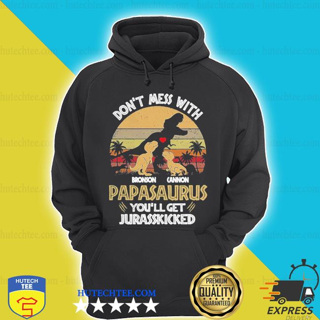 Don't mess with bronson cannon papasaurus you'll get jurasskicked vintage s hoodie