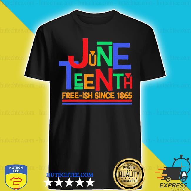 Juneteenth freeish since 1865 shirt