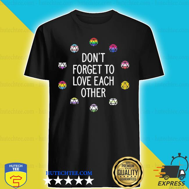 LGBT don't forget to love each other shirt
