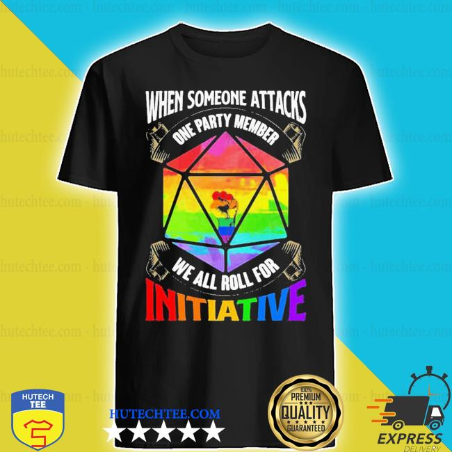 LGBT when someone attacks one party member we all roll shirt