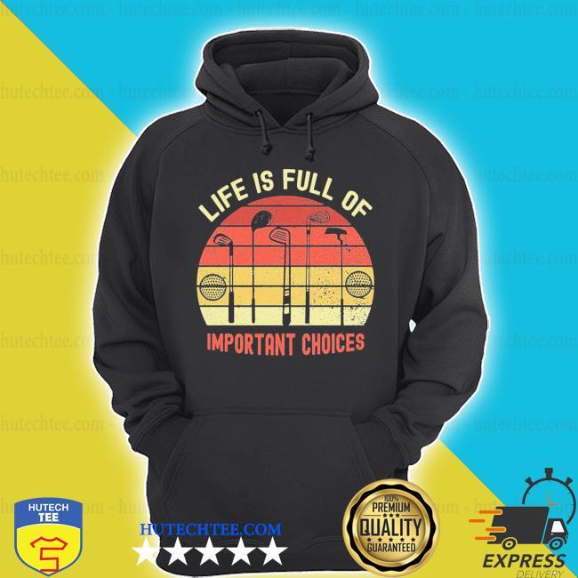 Nice LA vie est pleine de choix importants golf par mehdiker s hoodie