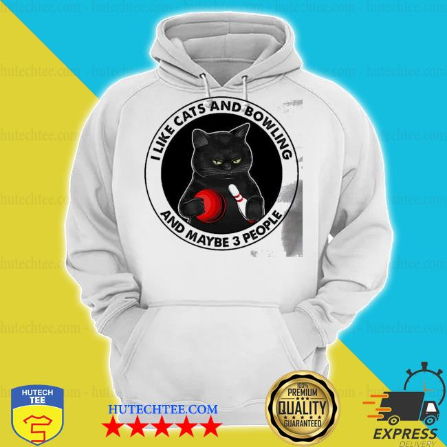 I like cats and bowling and maybe 3 people s hoodie