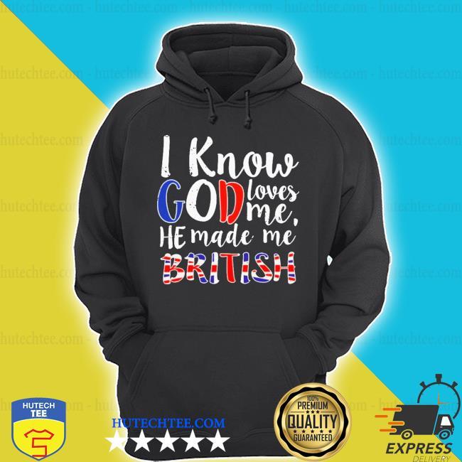 Top I know god make me british s hoodie