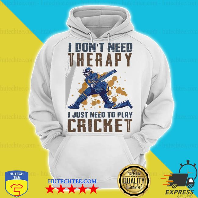 Nice I don't need therapy I just need to play cricket s hoodie