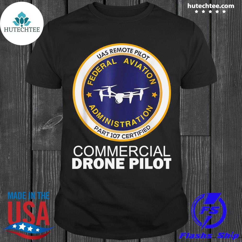 Official uas remote pilot federal aviation administration part 107 certified commercial drone pilot shirt