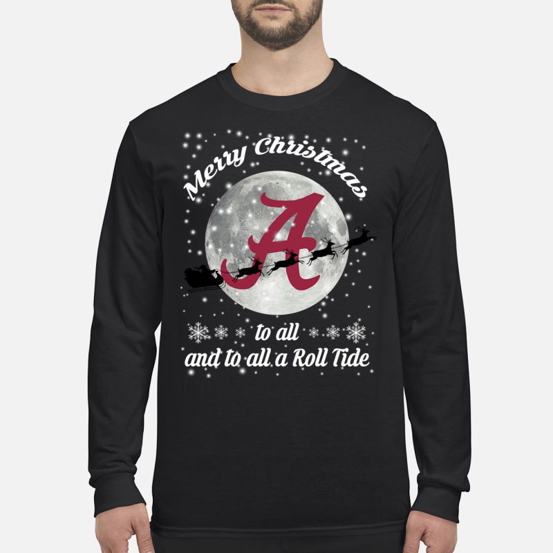 Alabama Crimson Tide merry Christmas to all and to all a Roll Tide shirt long sleeved
