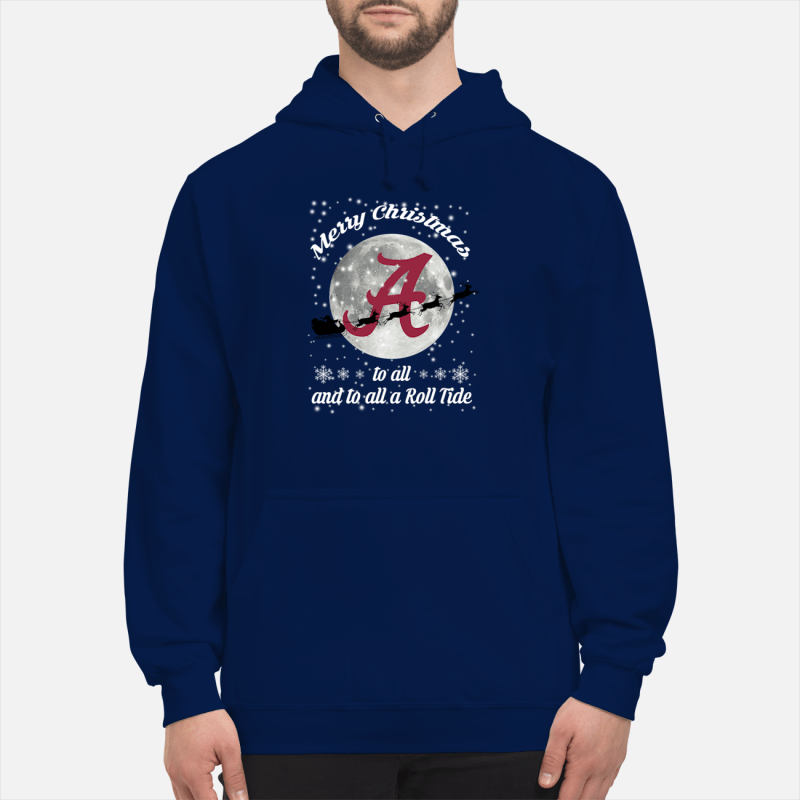 Alabama Crimson Tide merry Christmas to all and to all a Roll Tide shirt unisex hoodie