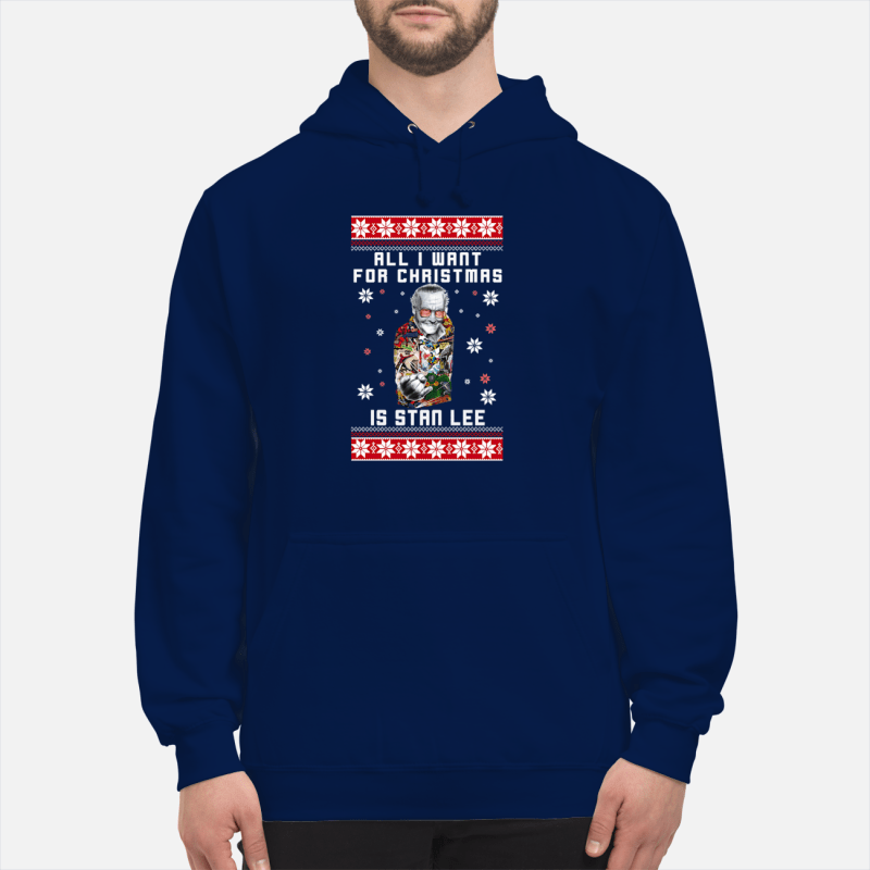 All I want for Christmas is Stan Lee shirt and sweater unisex hoodie