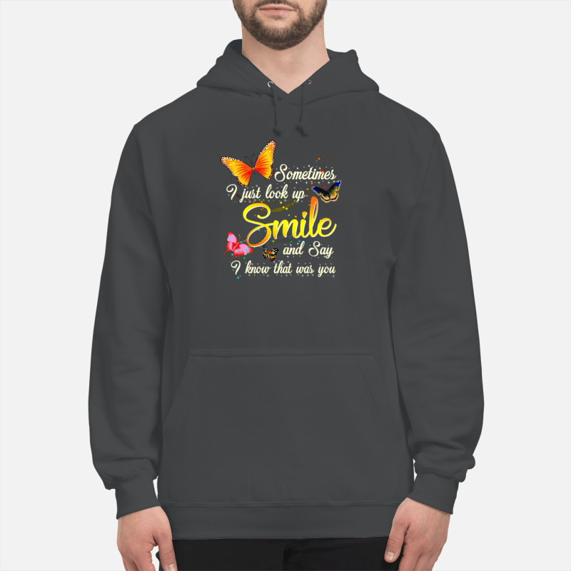 Butterfly Sometimes I just look up smile and say I know that was you shirt unisex hoodie