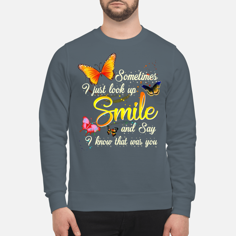 Butterfly Sometimes I just look up smile and say I know that was you sweartshirt