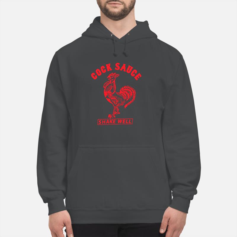 Cock Sauce Shake Well Shirt unisex hoodie