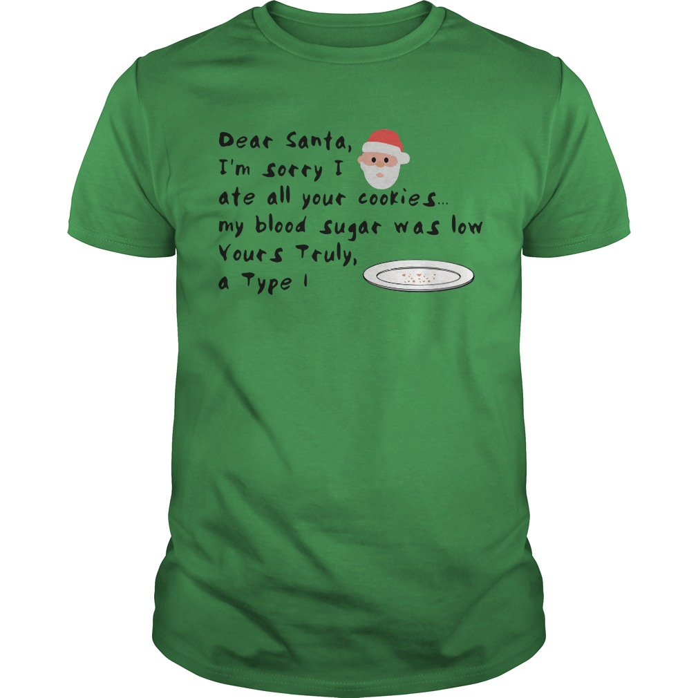 Dear Santa I'm sorry I ate all your cookies green shirt