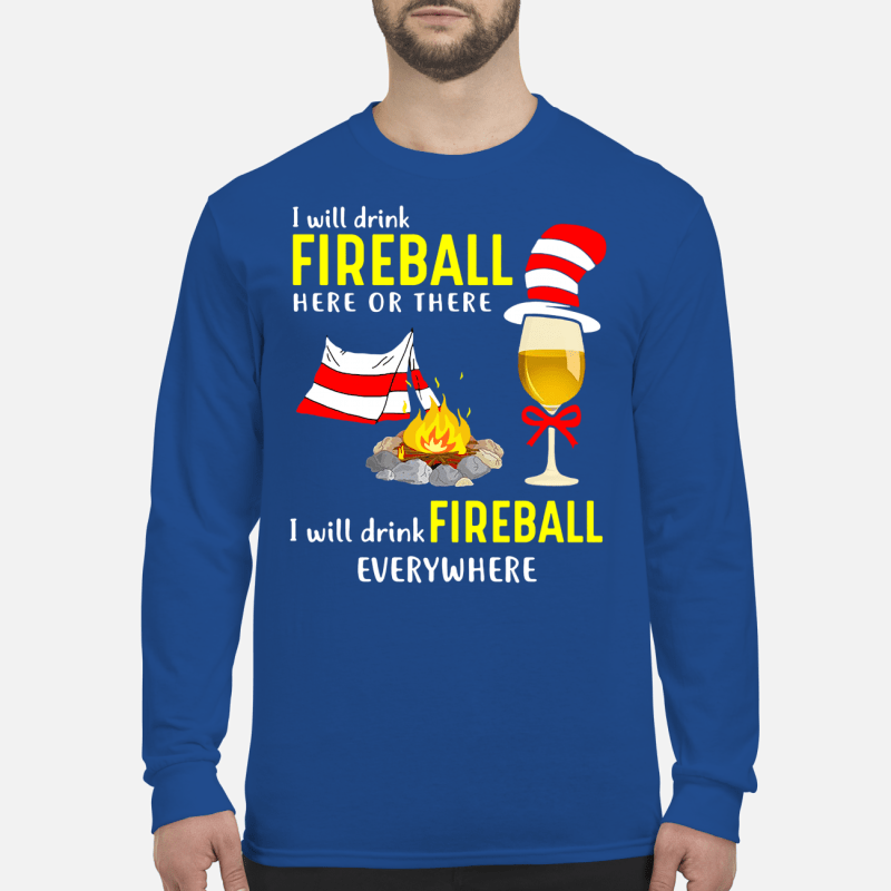 Dr Seuss_ I will drink fireball here or there I will drink fireball everywhere shirt long sleeved