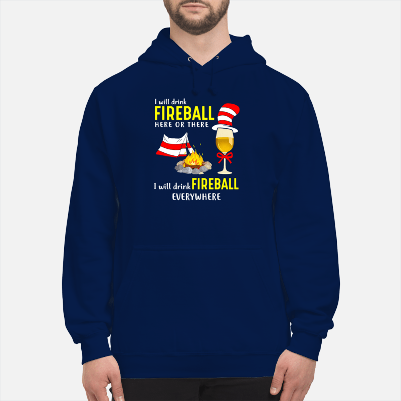 Dr Seuss_ I will drink fireball here or there I will drink fireball everywhere shirt unisex hoodie