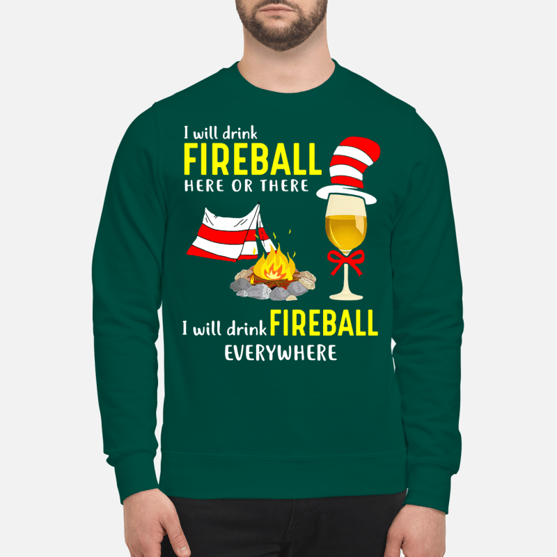 Dr Seuss_ I will drink fireball here or there I will drink fireball everywhere unisex sweartshirt