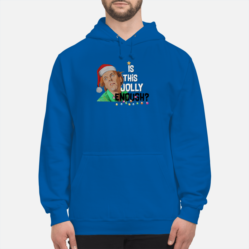Drop Dead Fred elf is this jolly enough shirt unisex hoodie