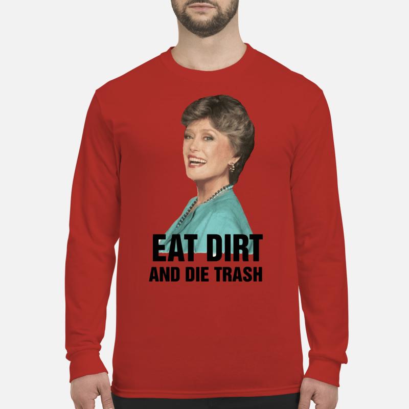 Golden Girl Blanche Devereaux Eat dirt and die trash shirt long sleeved