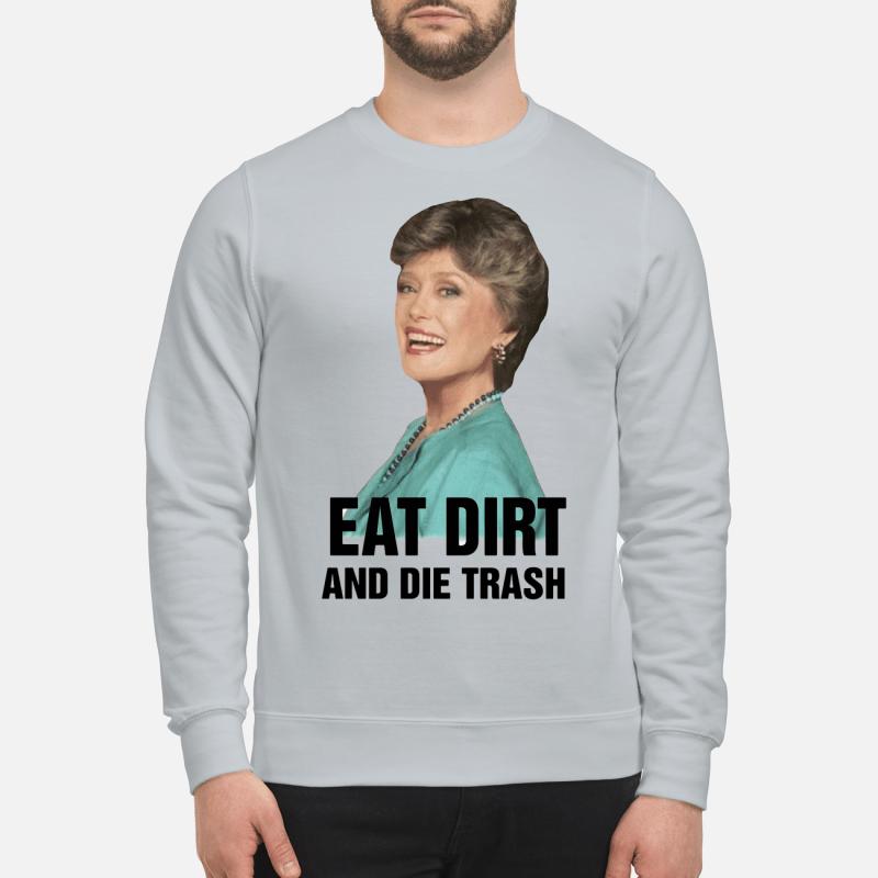 Golden Girl Blanche Devereaux Eat dirt and die trash sweartshirt