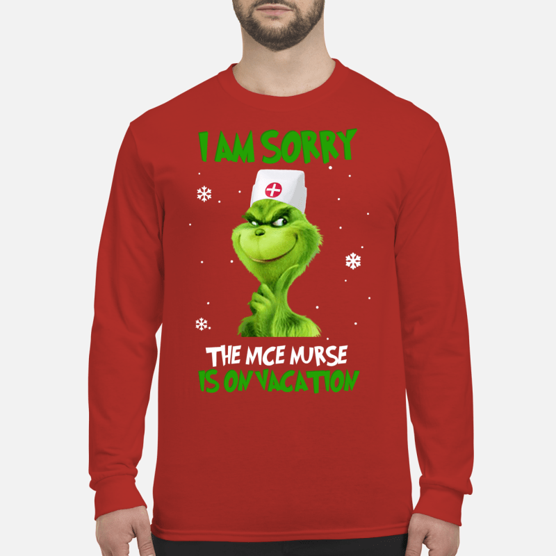 Grinch I am sorry the nice nurse is on vacation shirt long sleeved