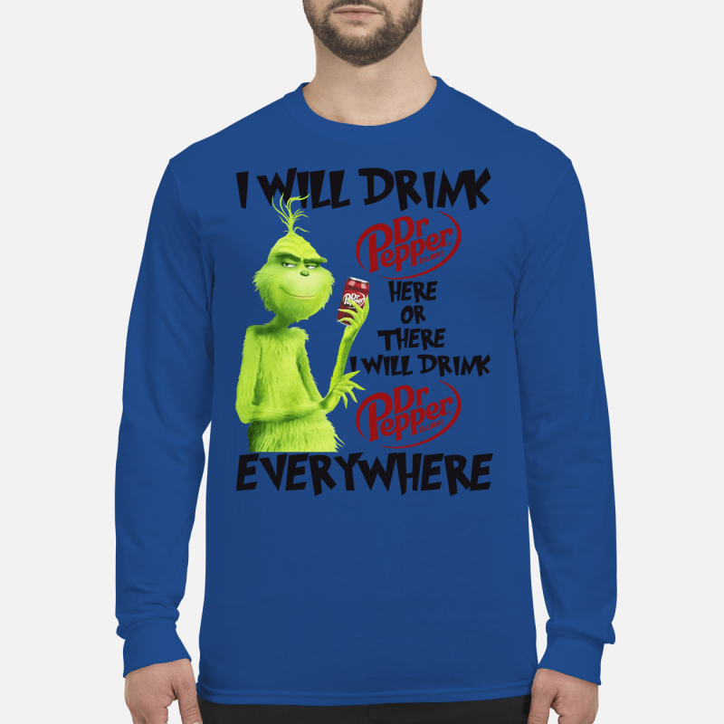 Grinch I will drink Dr Pepper here or there everywhere shirt long sleeved