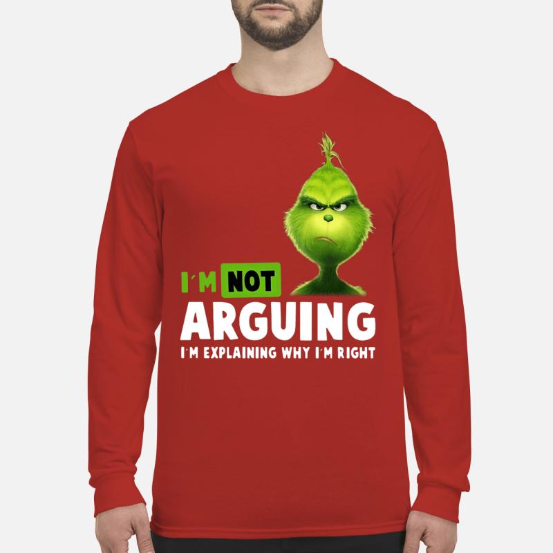Grinch I'm not arguing I'm explaining why I'm right shirt long sleeved