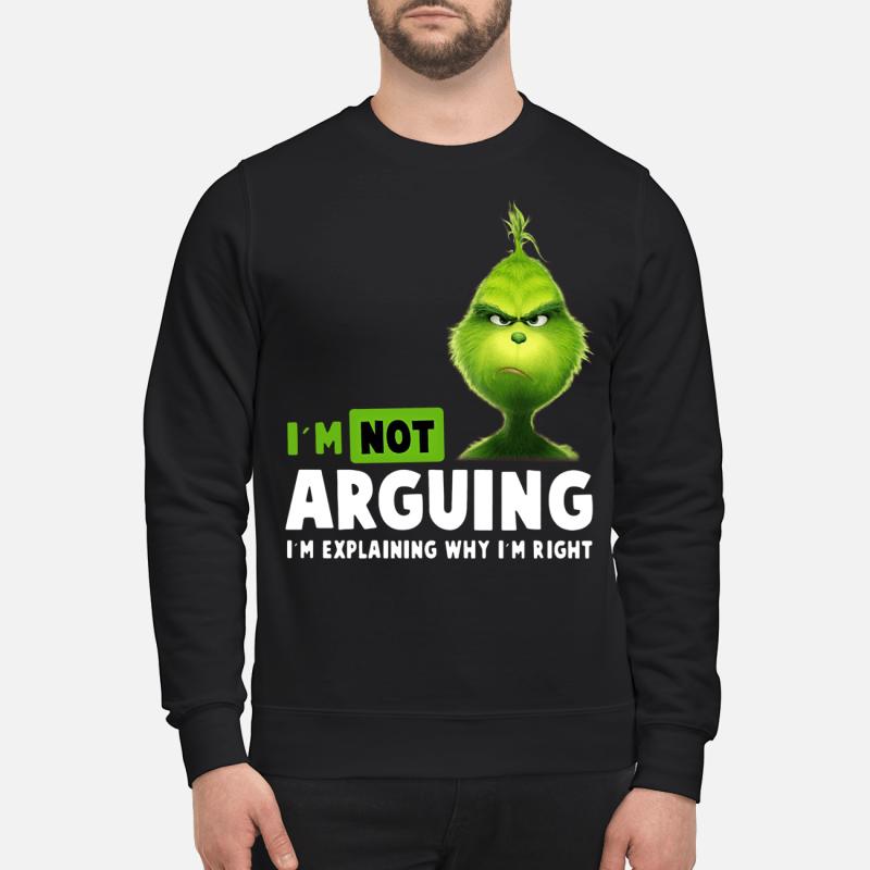 Grinch I'm not arguing I'm explaining why I'm right sweartshirt